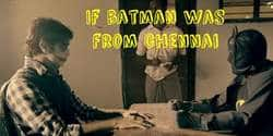 If Batman Was From Chennai - Video of the Day