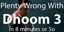 Everything That Was Wrong with Dhoom 3 - Video of the Day
